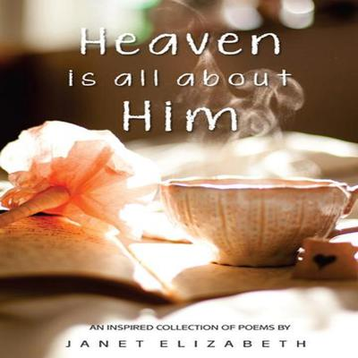 Heaven is All About Him Audiobook, by Janet Elizabeth