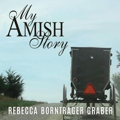 My Amish Story: Breaking Generations of Silence Audiobook, by Rebecca Borntrager Graber