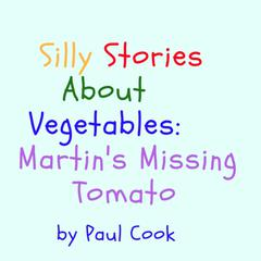 Silly Stories About Vegetables: Martins Missing Tomato Audiobook, by Paul Cook