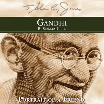 Gandhi: Portrait of a Friend Audiobook, by E. Stanley Jones