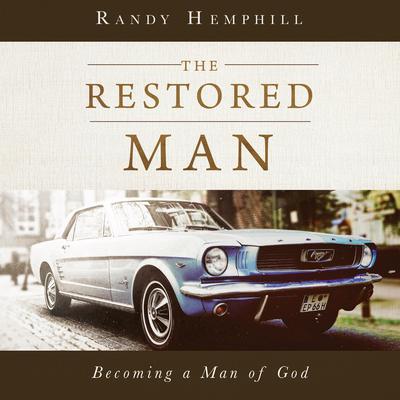 The Restored Man: Becoming a Man of God Audiobook, by Randy Hemphill