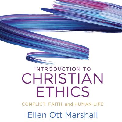 Introduction to Christian Ethics: Conflict, Faith and Human Life Audiobook, by Ellen Ott Marshall