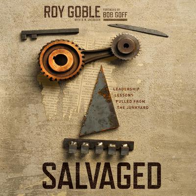 Salvaged: Leadership Lessons Pulled from the Junkyard Audiobook, by Roy Goble