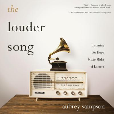 The Louder Song: Listening for Hope in the Midst of Lament Audiobook, by Aubrey Sampson