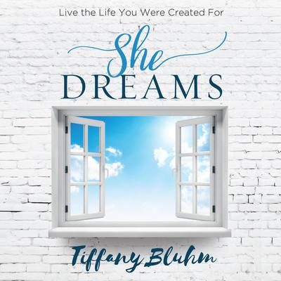 She Dreams: Live the Life You Were Created For Audiobook, by Tiffany Bluhm