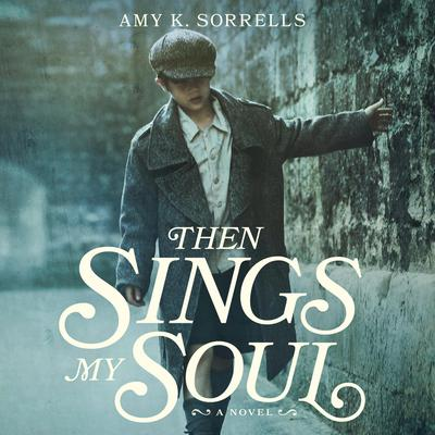 Then Sings My Soul Audiobook, by Amy K. Sorrells