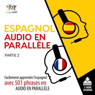 Espagnol audio en parallle - Facilement apprendre lespagnol avec 501 phrases en audio en parallle - Partie 2 Audiobook, by Lingo Jump