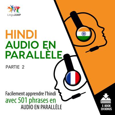 Hindi audio en parallle - Facilement apprendre lhindiavec 501 phrases en audio en parallle - Partie 2 Audiobook, by Lingo Jump