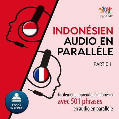 Indonsien audio en parallle - Facilement apprendre lindonsienavec 501 phrases en audio en parallle - Partie 1 Audiobook, by Lingo Jump