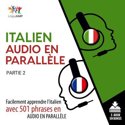 Italien audio en parallle - Facilement apprendre litalien avec 501 phrases en audio en parallle - Partie 2 Audiobook, by Lingo Jump