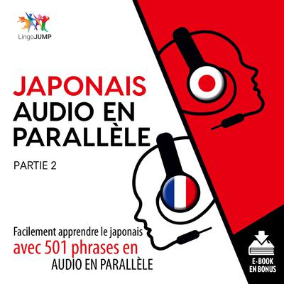 Japonais audio en parallle - Facilement apprendre lejaponaisavec 501 phrases en audio en parallle - Partie 2 Audiobook, by Lingo Jump