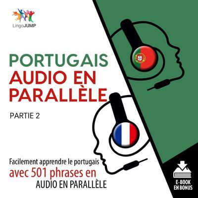 Portugais audio en parallle - Facilement apprendre le portugais avec 501 phrases en audio en parallle -Partie 2 Audiobook, by Lingo Jump