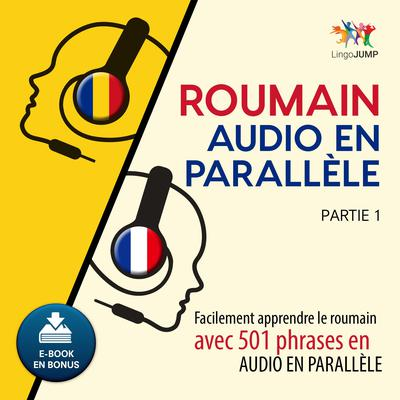 Roumain audio en parallle - Facilement apprendre leroumainavec 501 phrases en audio en parallle - Partie 1 Audiobook, by Lingo Jump