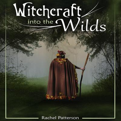 Witchcraft into the Wilds Audiobook, by Rachel Patterson