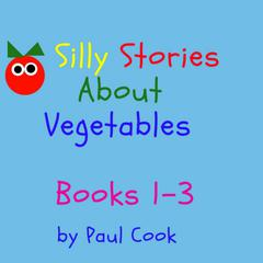 Silly Stories About Vegetables: Books 1-3 Audiobook, by Paul Cook