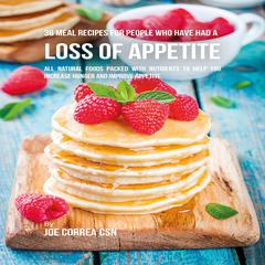 36 Meal Recipes for People Who Have Had a Loss of Appetite Audiobook, by Joe Correa CSN