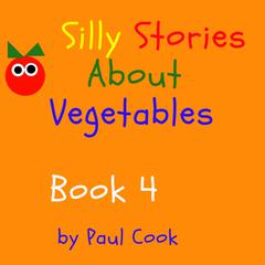 Silly Stories About Vegetables Book 4 Audiobook, by Paul Cook