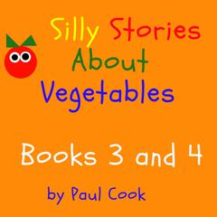 Silly Stories About Vegetables Books 3 and 4 Audiobook, by Paul Cook