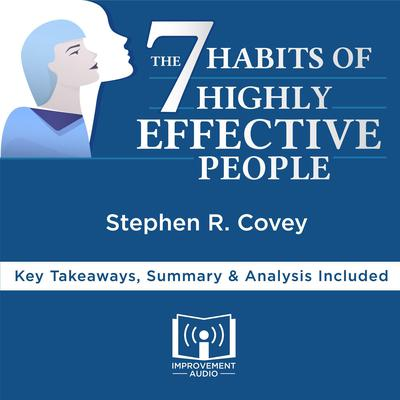 The 7 Habits of Highly Effective People by Stephen R. Covey Audiobook, by Improvement Audio