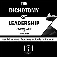 The Dichotomy of Leadership by Jocko Willink and Leif Babin Audiobook, by Improvement Audio