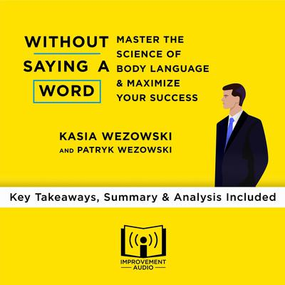Without Saying a Word by Kasia Wezowski and Patryk Wezowski  Audiobook, by Improvement Audio