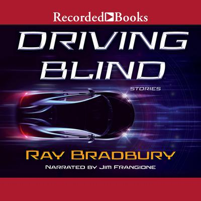 Driving Blind Audiobook, by Ray Bradbury