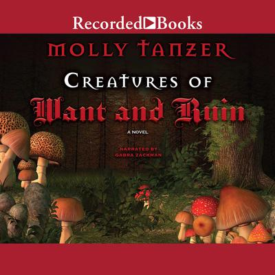 Creatures of Want and Ruin Audiobook, by Molly Tanzer