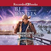 Wrangler's Rescue Audiobook, by B. J. Daniels