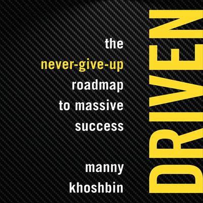 Driven: The Never-Give-Up Roadmap to Massive Success Audiobook, by Manny Khoshbin