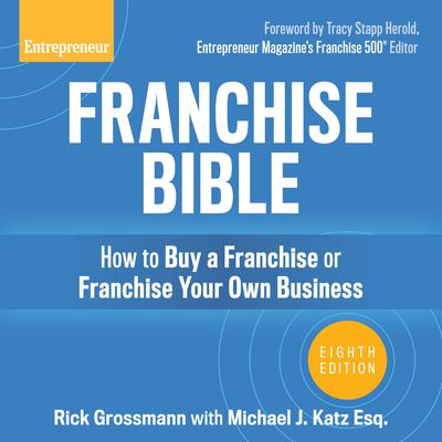 Franchise Bible: How to Buy a Franchise or Franchise Your Own Business, 8th Edition Audiobook, by Rick Grossmann
