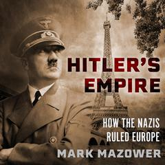 Hitlers Empire: How the Nazis Ruled Europe Audiobook, by