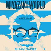 Miyazakiworld: A Life in Art Audiobook, by Susan Napier
