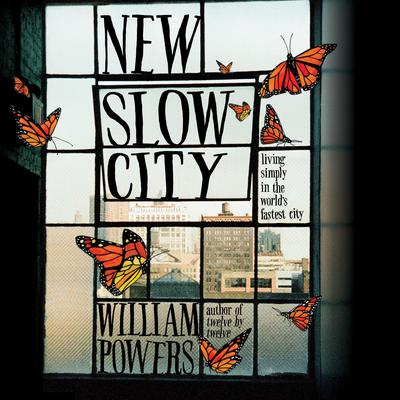 New Slow City: Living Simply in the Worlds Fastest City Audiobook, by William Powers