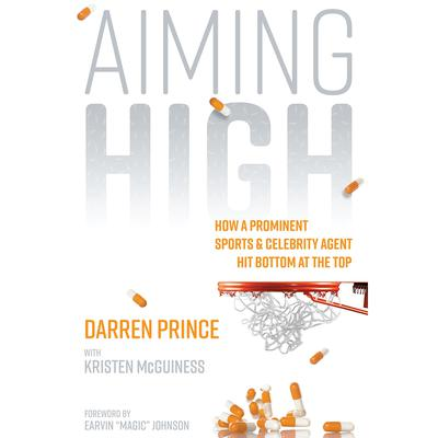 Aiming High: How a Prominent Sports and Celebrity Agent Hit Bottom at the Top Audiobook, by Darren Prince