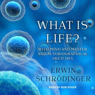 What is Life?: With Mind and Matter and Autobiographical Sketches Audiobook, by Erwin Schrödinger