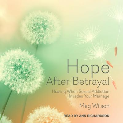 Hope After Betrayal: Healing When Sexual Addiction Invades Your Marriage Audiobook, by Meg Wilson