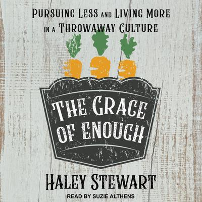 The Grace of Enough: Pursuing Less and Living More in a Throwaway Culture Audiobook, by
