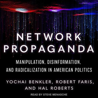 Network Propaganda: Manipulation, Disinformation, and Radicalization in American Politics Audiobook, by Yochai Benkler
