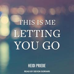 This is Me Letting You Go Audiobook, by Heidi Priebe