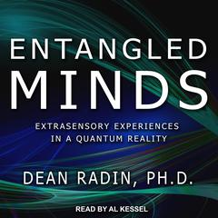 Entangled Minds: Extrasensory Experiences in a Quantum Reality Audiobook, by Dean Radin, PhD