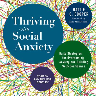 Thriving with Social Anxiety: Daily Strategies for Overcoming Anxiety and Building Self-Confidence Audiobook, by Hattie C. Cooper