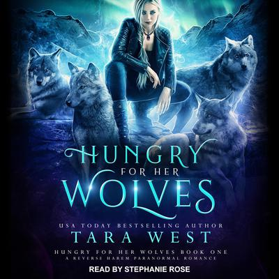 Hungry for Her Wolves: A Reverse Harem Paranormal Romance Audiobook, by Tara West