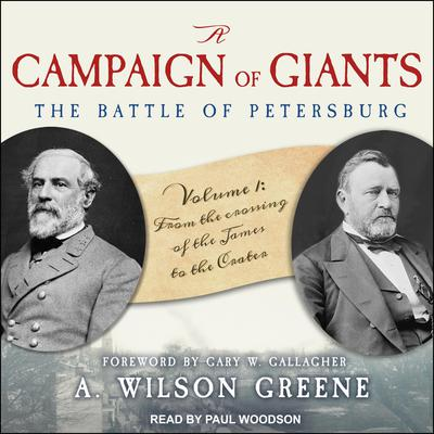A Campaign of Giants--The Battle for Petersburg: Volume 1: From the Crossing of the James to the Crater Audiobook, by A. Wilson Greene