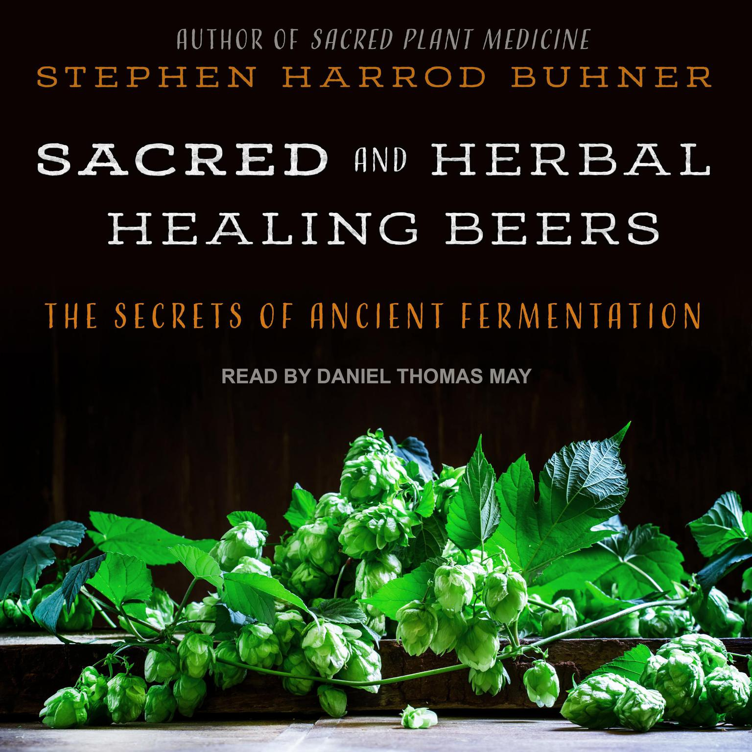 Printable Sacred and Herbal Healing Beers: The Secrets of Ancient Fermentation Audiobook Cover Art