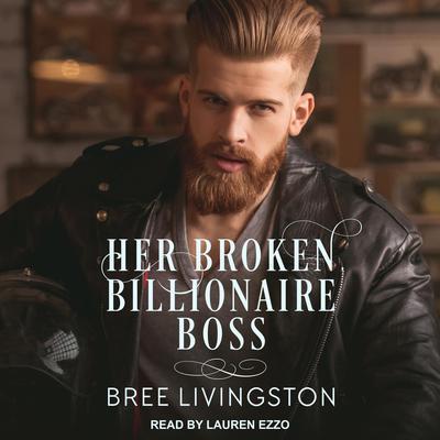 Her Broken Billionaire Boss: A Clean Billionaire Romance Audiobook, by Bree Livingston
