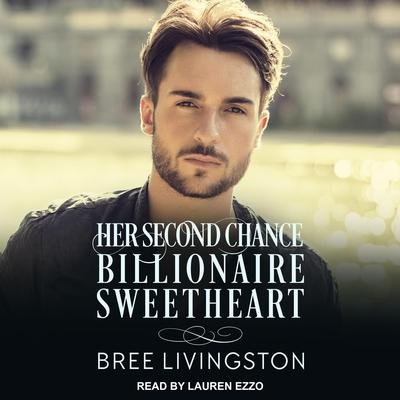Her Second Chance Billionaire Sweetheart: A Clean Billionaire Romance Audiobook, by Bree Livingston