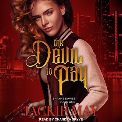 The Devil to Pay: Shayne Davies Book One Audiobook, by Jackie May