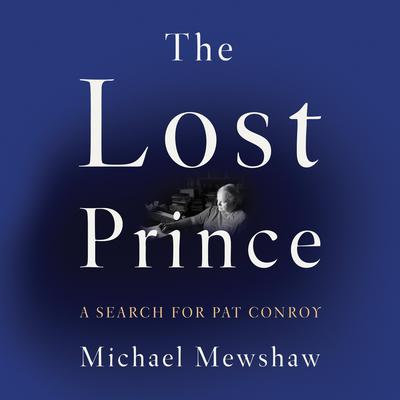 The Lost Prince: A Search for Pat Conroy Audiobook, by Michael Mewshaw