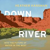 Downriver: Into the Future of Water in the West Audiobook, by Heather Hansman