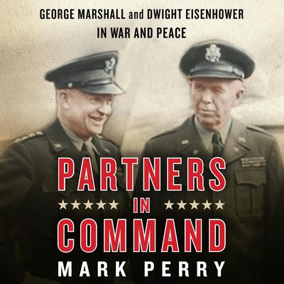 Partners in Command: George Marshall and Dwight Eisenhower in War and Peace Audiobook, by Mark Perry